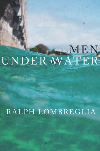 Men Under Water ebook by Ralph Lombreglia