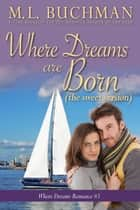 Where Dreams Are Born (sweet) - a Pike Place Market Seattle romance ebook by M. L. Buchman