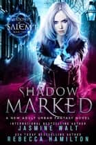 Shadow Marked: a New Adult Urban Fantasy Novel ebook by Jasmine Walt,Rebecca Hamilton