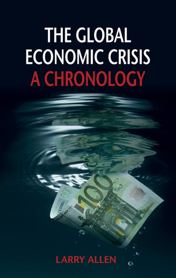 The Global Economic Crisis - A Chronology ebook by Larry Allen