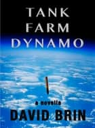 Tank Farm Dynamo ebook by David Brin