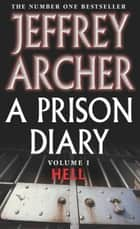 A Prison Diary Volume I - Hell ebook by Jeffrey Archer