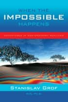 When The Impossible Happens ebook by Stanislav Grof