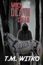 When Death Calls - T's Pocket Thrillers, #3 ebook by Tawa Witko