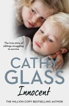 Innocent: The True Story of Siblings Struggling to Survive ebook by Cathy Glass
