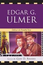 Edgar G. Ulmer - Detour on Poverty Row ebook by Gary D. Rhodes, Stephen Broomer, Steffen Hantke,...