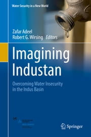 Imagining Industan - Overcoming Water Insecurity in the Indus Basin ebook by Zafar Adeel,Robert G. Wirsing