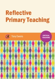 Reflective Primary Teaching ebook by Tony Ewens