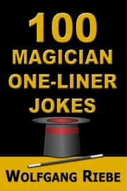 100 Magician One-Liner Jokes ebook by Wolfgang Riebe