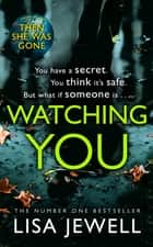 Watching You - Brilliant psychological crime from the author of THEN SHE WAS GONE ebook by Lisa Jewell