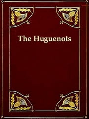 History of the Rise of the Huguenots, Vols. 1-2 (of 2) ebook by Henry Martyn Baird
