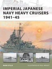 Imperial Japanese Navy Heavy Cruisers 1941?45 ebook by Mark Stille
