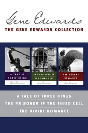 The Gene Edwards Signature Collection: A Tale of Three Kings / The Prisoner in the Third Cell / The Divine Romance ebook by Gene Edwards