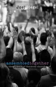 Assembled Together - The Power of the Local Church ebook by Joel Siegel