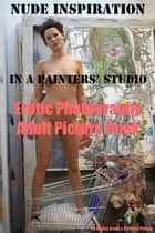 Nude Inspiration in a Painter's Studio (Adult Picture Book) ebook by Erotic Photography,Kristofer Paetau,Ondrej Brody