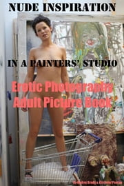 Nude Inspiration in a Painter's Studio (Adult Picture Book) ebook by Erotic Photography