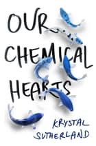Our Chemical Hearts ebook by Krystal Sutherland