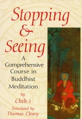 Stopping and Seeing - A Comprehensive Course in Buddhist Meditation ebook by Chih-i