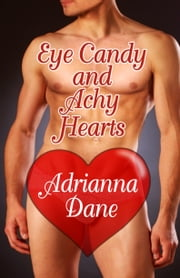 Eye Candy And Achy Hearts ebook by Adrianna Dane