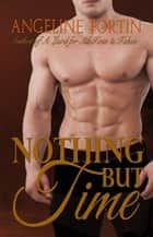 Nothing But Time ebook by Angeline Fortin