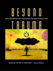 Beyond Trauma: Conversations on Traumatic Incident Reduction, 2nd Edition ebook by Volkman, Victor, R.