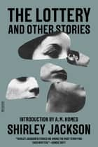 The Lottery and Other Stories ebook by Shirley Jackson, A. M. Homes