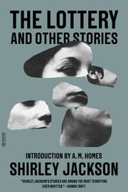 The Lottery and Other Stories ebook by Shirley Jackson,A. M. Homes