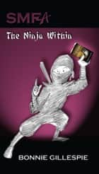 SMFA - The Ninja Within ebook by Bonnie Gillespie