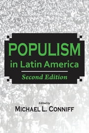 Populism in Latin America - Second Edition ebook by Michael L. Conniff,Kenneth Roberts,Jorge Basurto,Michael L. Conniff,Steve Ellner,Joel Horowitz,William Francis Robinson,Ximena Sosa-Buchholz,Steve Stein,Kurt Weyland,Paul Drake