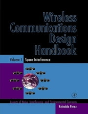 Wireless Communications Design Handbook - Space Interference: Aspects of Noise, Interference and Environmental Concerns ebook by Reinaldo Perez
