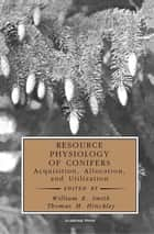 Resource Physiology of Conifers ebook by William K. Smith,Thomas M. Hinckley,Jacques Roy