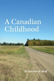 A Canadian Childhood ebook by Carolyn D. Redl