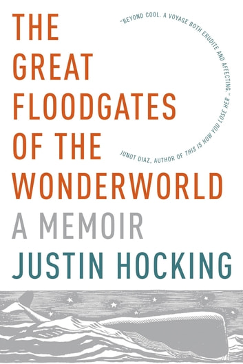 The Great Floodgates of the Wonderworld - A Memoir eBook by Justin Hocking