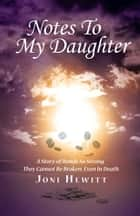 Notes To My Daughter ebook by Joni Hewitt