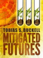 Mitigated Futures ebook by Tobias S. Buckell