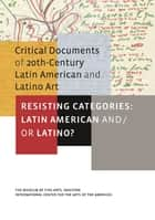 Resisting Categories: Latin American and/or Latino? ebook by Mari Carmen Ramirez, Tomas Ybarra-Frausto, Hector Olea