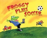 Froggy Plays Soccer ebook by Jonathan London