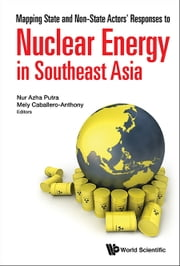 Mapping State and Non-State Actors' Responses to Nuclear Energy in Southeast Asia ebook by Nur Azha Putra, Mely Caballero-Anthony