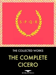 The Complete Cicero Anthology - The Collected Works ebook by Marcus Tullius Cicero