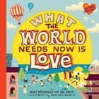 What the World Needs Now Is Love ebook by Burt Bacharach, Hal David, Mary Kate McDevitt