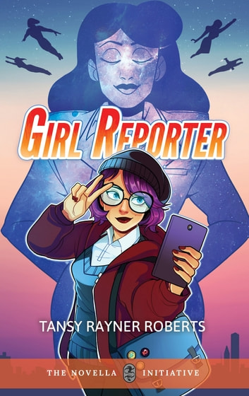 Girl Reporter ebook by Tansy Rayner Roberts