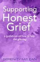 Supporting Honest Grief ebook by Serenity McLean
