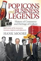 Pop Icons and Business Legends ebook by Hank Moore