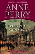 Treason at Lisson Grove - A Charlotte and Thomas Pitt Novel ebook by Anne Perry