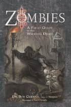 Zombies - A Field Guide to the Walking Dead ebook by Bob Curran, Ian Daniels