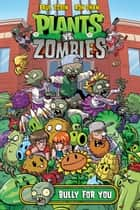 Plants vs. Zombies Volume 3: Bully For You ebook by Paul Tobin, Ron Chan
