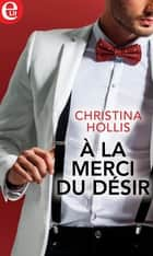 A la merci du désir eBook by Christina Hollis