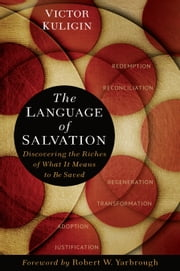The Language of Salvation - Discovering the Riches of What It Means to Be Saved ebook by Victor Kuligin