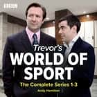 Trevor's World of Sport: The Complete Series 1-3 audiobook by Andy Hamilton