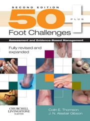 50+ Foot Challenges - Assessment and Evidence-Based Management ebook by Colin Thomson, J. N. Alastair Gibson